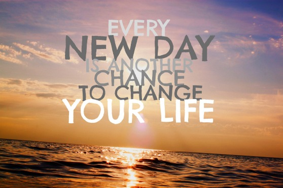"""Every new day is a chance to change your life."
